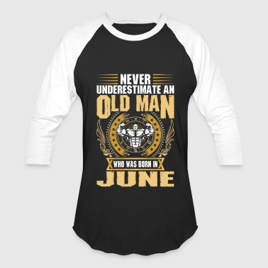 Never Underestimate An Old Man Born In June - Baseball T-Shirt