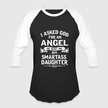 He sent me my smartass daughter - Baseball T-Shirt