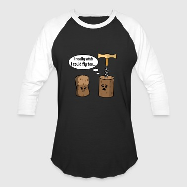 Wine Cork Wants To Be Like Champagne Cork and Fly - Baseball T-Shirt