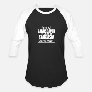 Landscape I'm an Landscaper My Level of Sarcasm Depends on your Level of Stupidity - Baseball T-Shirt