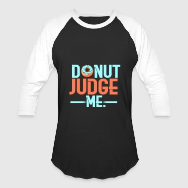 Judge Me DONUT JUDGE ME (Do not judge me) - Baseball T-Shirt