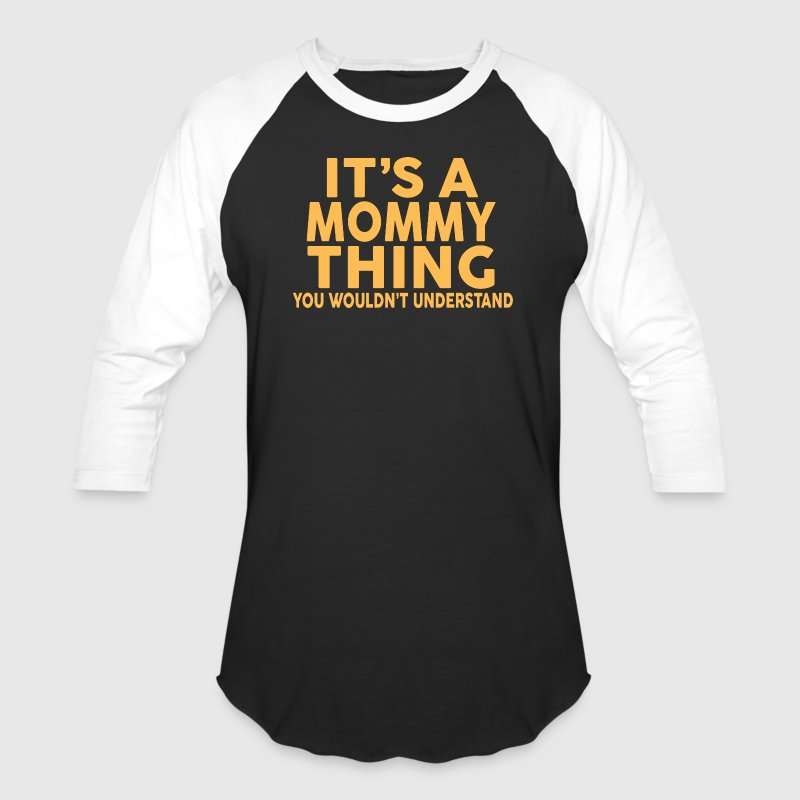 IT'S A MOMMY THING... - Baseball T-Shirt