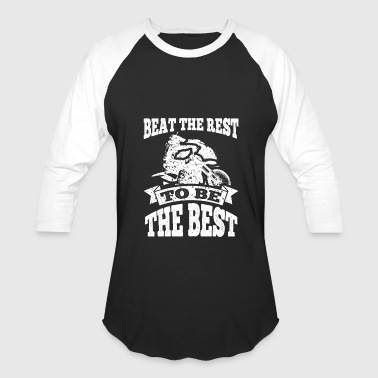 Best-biking Dirt Bike Beat The Rest To Be The Best - Baseball T-Shirt