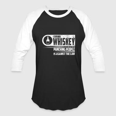 I Drink Whiskey Bourbon Irish Scotch Whiskey - Baseball T-Shirt