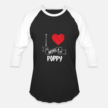 Being A Poppy I Love Being A Poppy - Baseball T-Shirt
