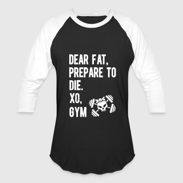 Dear Fat Dear fat prep are to die gym - Baseball T-Shirt