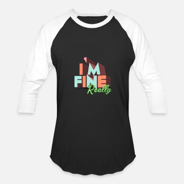 Fine Personality I'm Fine Really - Baseball T-Shirt