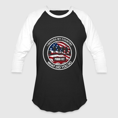 I served my country what did you do - Baseball T-Shirt