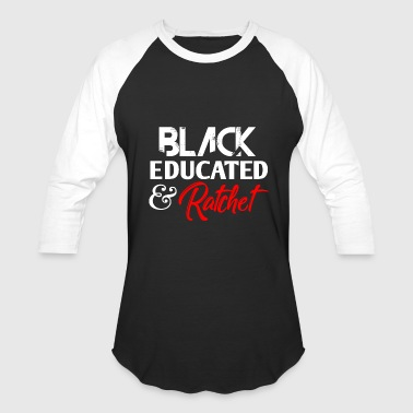 Education Culture Black Educated & Ratchet - Baseball T-Shirt