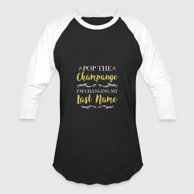 (Gift) Pop the champange I'm changing my last name - Baseball T-Shirt