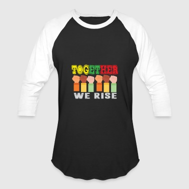 We Rise Together Together We Rise Funny TogetherWeRise - Baseball T-Shirt