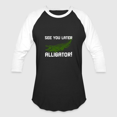 See You Later Alligator See You later Alligator Graphics - Baseball T-Shirt