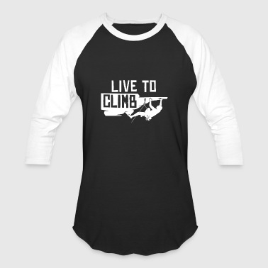 Rock Climbing Live To Climb - Baseball T-Shirt