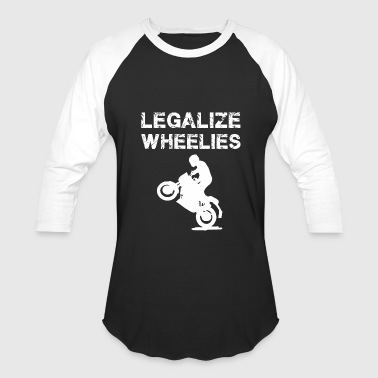 Wheelie Motorcycle Legalize - Legalize Wheelies - Motorcycling and - Baseball T-Shirt