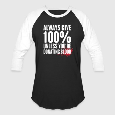 Donation Give 100% Unless You're Donating Blood - Baseball T-Shirt