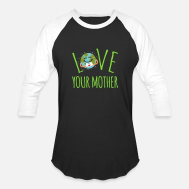 Love-your-mother-earth Love Your Mother - Earth Day - Baseball T-Shirt