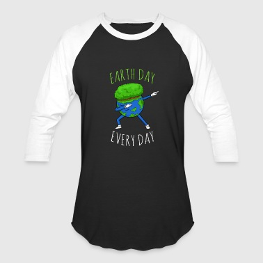 Earth Day Earth Day Every Day - Baseball T-Shirt