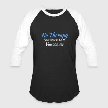 Santiago De Cuba No Therapy I just Need to Go to vancouver white - Baseball T-Shirt
