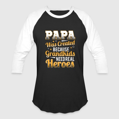 Grandkids Need Real Heroes Papa Was Created Because Grandkids Need Real Heroe - Baseball T-Shirt