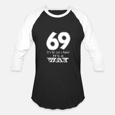 Sex Funny 69 & 69 sex number lifestyle oral fun kind of dirty hor - Baseball T-Shirt