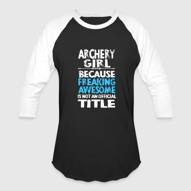 Archery Archery Girl Because Freaking Awesome T Shirt - Baseball T-Shirt