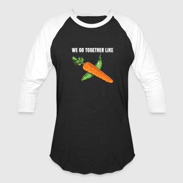 We Go Together We Go Together Like Peas And Carrots Vegetable - Baseball T-Shirt