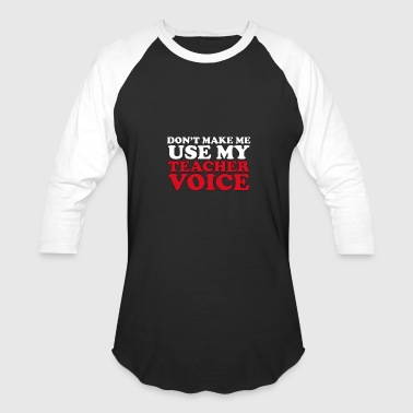 Dont Make Me Use My Teacher Voice - Baseball T-Shirt