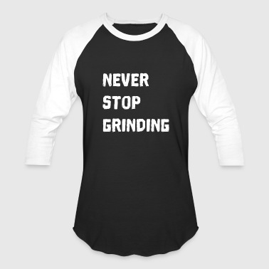 Never Stop Grinding just keep on and never quit - Baseball T-Shirt
