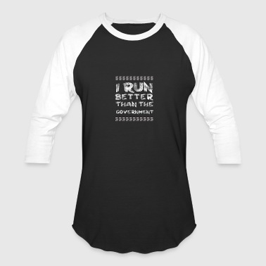 Runs Government I Run Better Than the Government - Baseball T-Shirt
