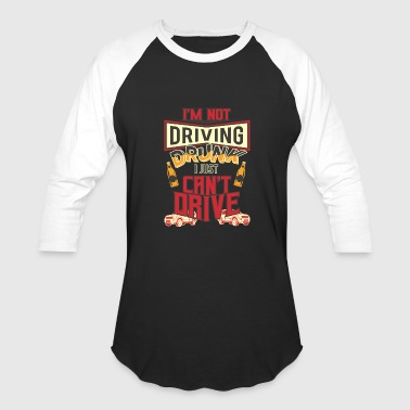 Drunk Driving I'm Not Driving Drunk I Just Can't Drive - Baseball T-Shirt
