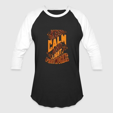 Pyrotechnics Independence Day Keep Calm & Light Fireworks Pyro - Baseball T-Shirt