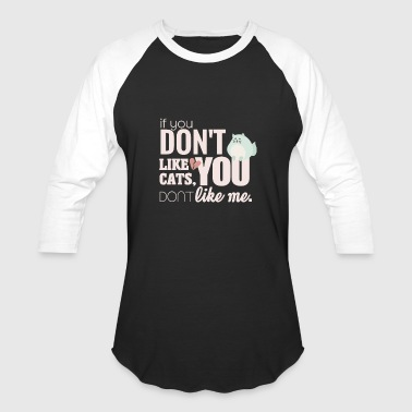 Cat lover If you don't like cats you don't like me - Baseball T-Shirt