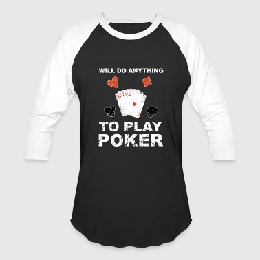 Play Poker will do anything to play poker - Baseball T-Shirt
