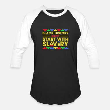 Black History Black History Didn't Start With Slavery Tee Shirt - Baseball T-Shirt