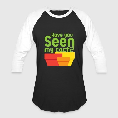 Have you seen my cacti? - Baseball T-Shirt