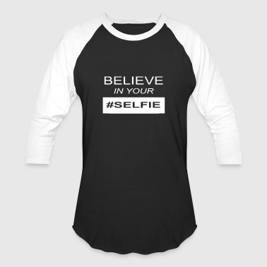Believe In Your Selfie Believe in Your Selfie - Baseball T-Shirt