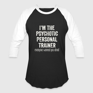 Pussy Football Trainer - I'm the psychotic personal trainer eve - Baseball T-Shirt