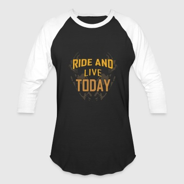 ride and live today typography - Baseball T-Shirt
