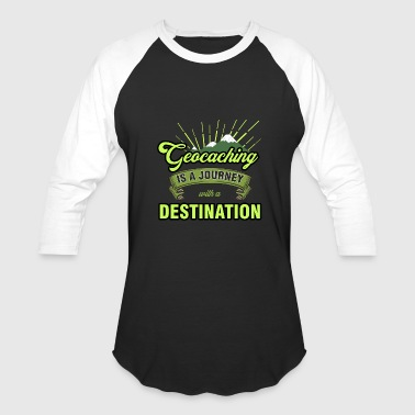 geocaching is a journey with a destination - Baseball T-Shirt