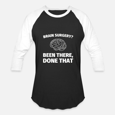 Brain Doctor - brain surgery? been there, done that - - Baseball T-Shirt