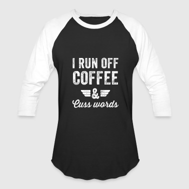 I run off coffee and cuss words - Baseball T-Shirt