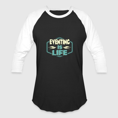 Eventing is Life - Baseball T-Shirt