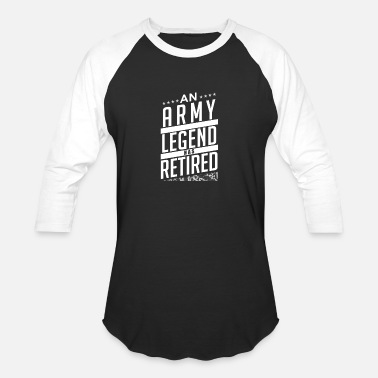 94f4f4bd Funny Retirement Gift - An Army Legend Has Retired - Unisex Baseball T-Shirt