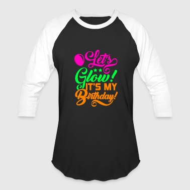Color Lets Glow Its My Birthday Neon Colorful - Baseball T-Shirt