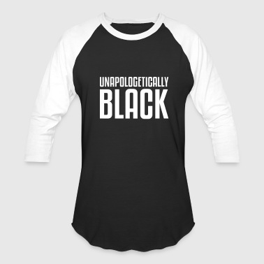 unapologetically black - Baseball T-Shirt