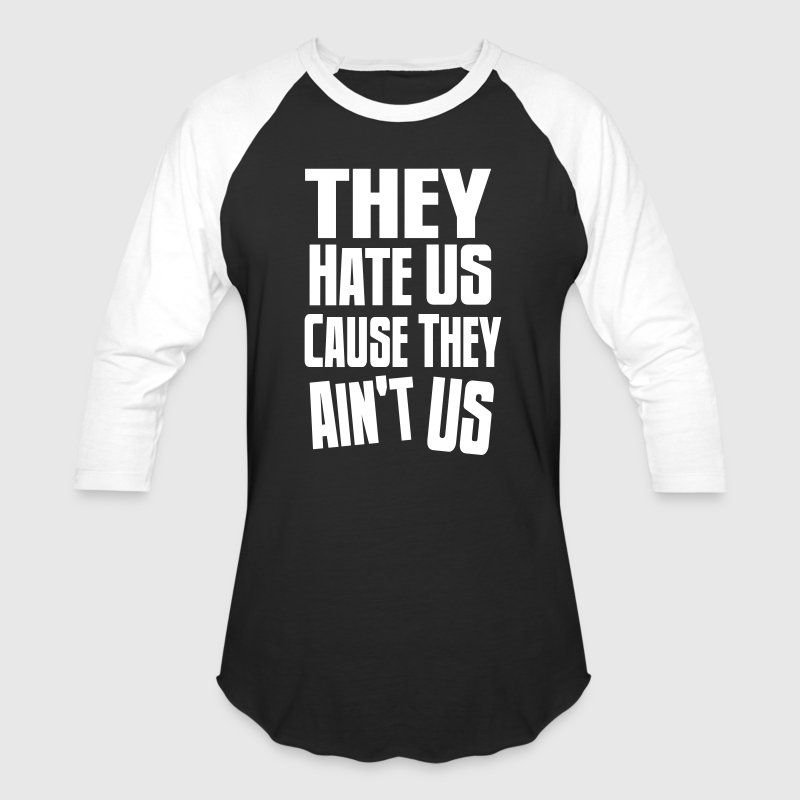 They Hate Us Cause They Ain't Us - Baseball T-Shirt