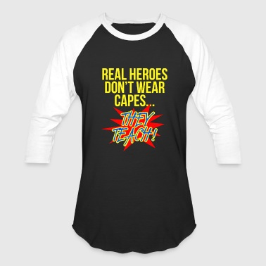 Wear - real heroes don't wear capes teacher supe - Baseball T-Shirt