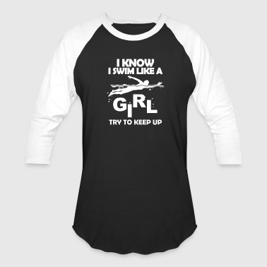Swim Like A Girl swim like a girl - Baseball T-Shirt