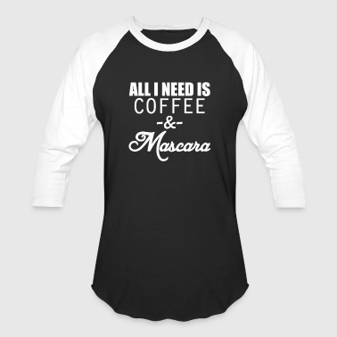 All I Need Is Coffee Mascara - Baseball T-Shirt