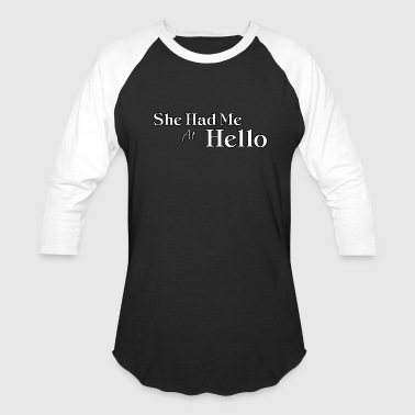 She Had Me At Hello - Baseball T-Shirt